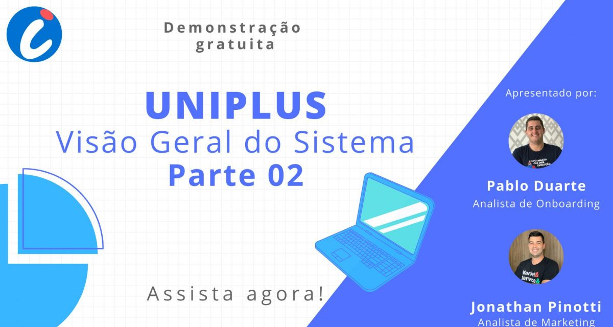 Confira nosso Webinar gratuito: Uniplus – Visão Geral do Sistema Parte 02