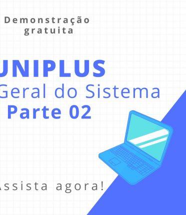 Confira nosso Webinar gratuito: Uniplus - Visão Geral do Sistema Parte 02