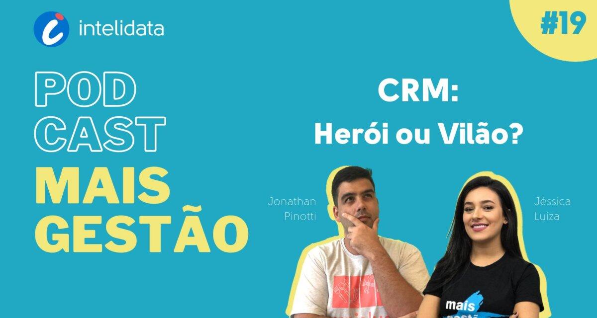 Podcast Mais Gestão, Episódio #19 – CRM: Herói ou Vilão? [com Jéssica Luiza e Jonathan Pinotti]